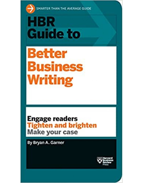 HBR Guide to Better Business Writing (HBR Guide Series) By Garner, Bryan A. (142218403X) (9781422184035)
