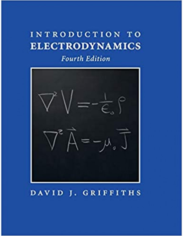 Introduction to Electrodynamics, 4th Edition By David J. Griffiths (1108420419) (9781108420419)