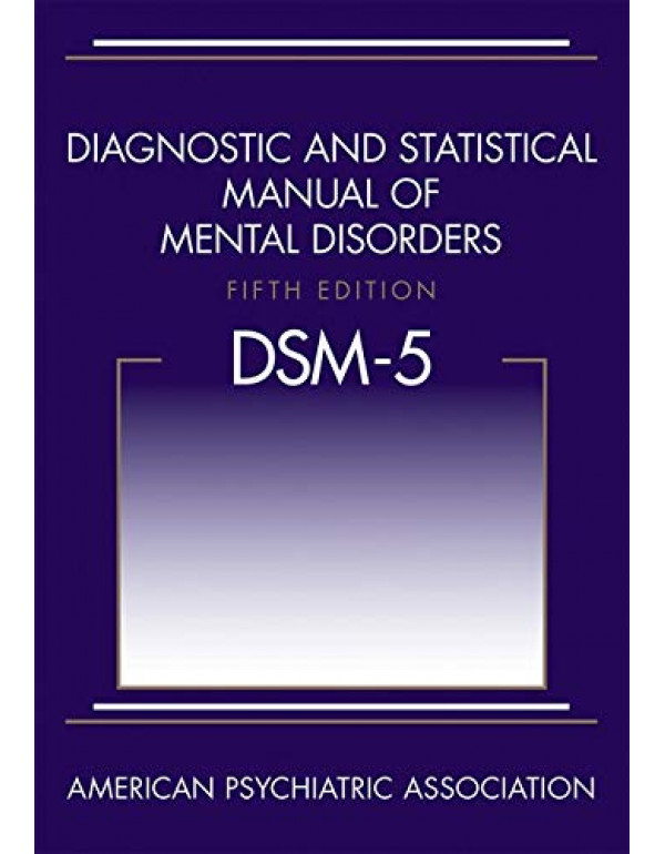 Diagnostic and Statistical Manual of Mental Disorders, 5th Edition: DSM-5 (089042554X) (9780890425541)