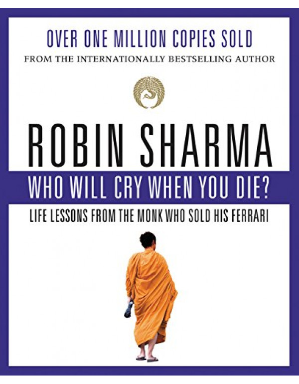 Who Will Cry When You Die By Sharma, Robin (0006385788) (9780006385783)