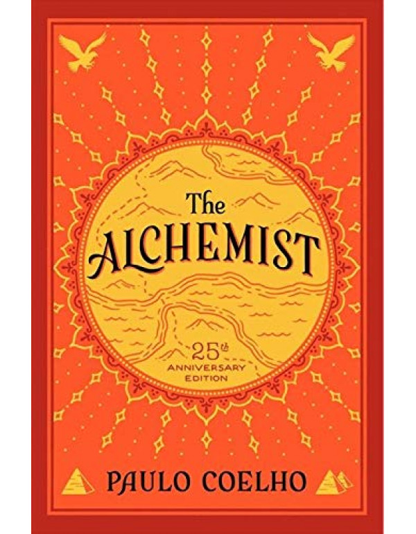 The Alchemist, 25th Anniversary: A Fable About Following Your Dream By Coelho, Paulo (0062315005) (9780062315007)
