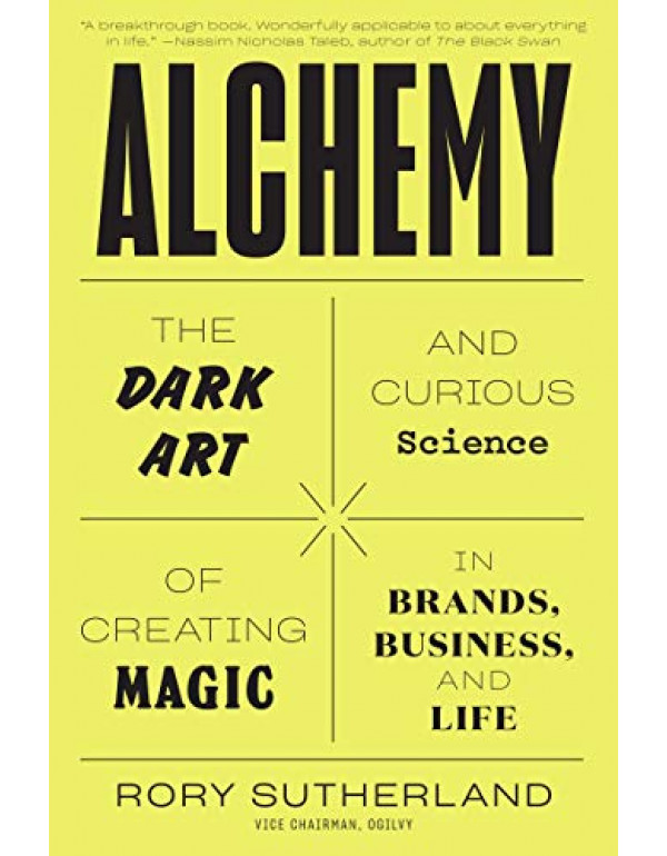 Alchemy: The Dark Art and Curious Science of Creating Magic in Brands, Business, and Life By Rory Sutherland  (0062388428) (9780062388421)