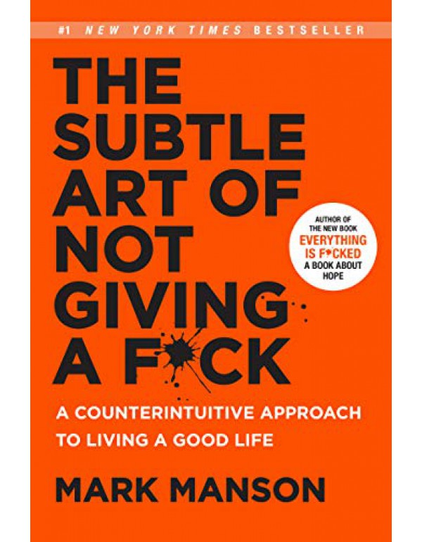 The Subtle Art of Not Giving a F*ck: A Counterintuitive Approach to Living a Good Life By Manson, Mark (0062457713) (9780062457714) (9780062457721) (0062457721)