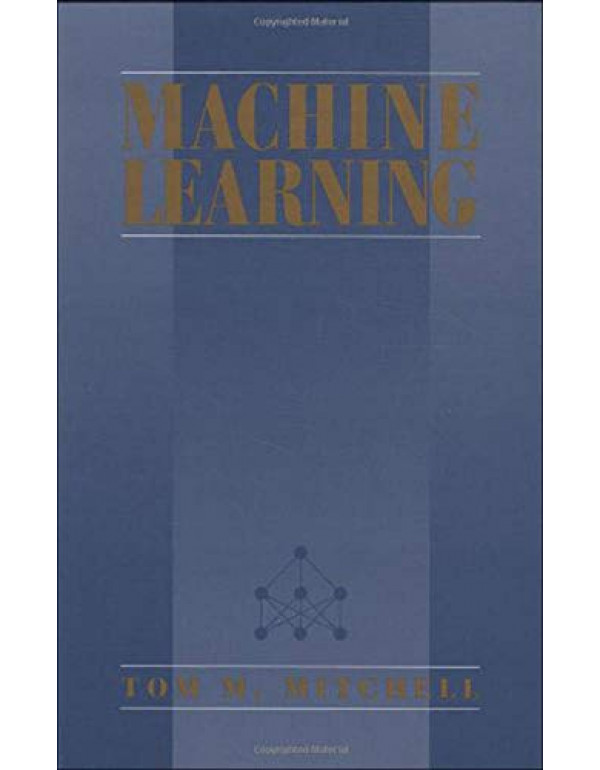 MACHINE LEARNING By Tom M. Mitchell (0070428077) (9780070428072)