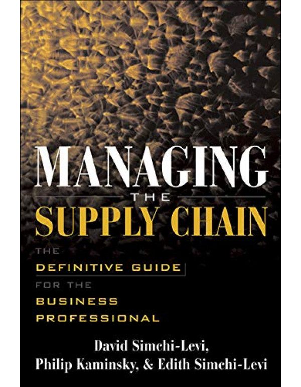 Managing the Supply Chain By Simchi-Levi, David (0071410317) (9780071410311)