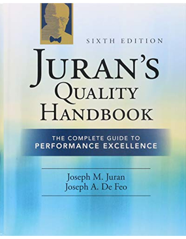 Juran's Quality Handbook: The Complete Guide to Performance Excellence 6/e  By Juran, Joseph M. (0071629734) (9780071629737)