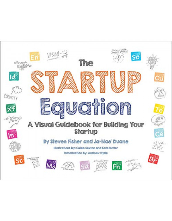 Startup Equation: A Visual Guidebook To Building Your Startup By Fisher, Steve (007183236X) (9780071832366)