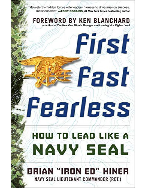 First, Fast, Fearless: How To Lead Like A Navy Seal By Hiner, Brian