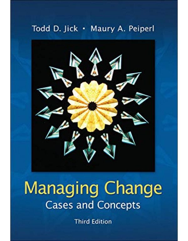 Managing Change: Cases and Concepts 3rd Edition By Jick, Todd (0073102741) (9780073102740)