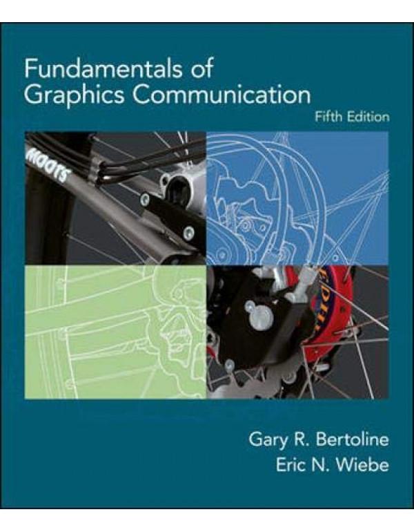 Fundamentals of Graphics Communication By Bertoline, Gary Robert (0073220787) (9780071107914)