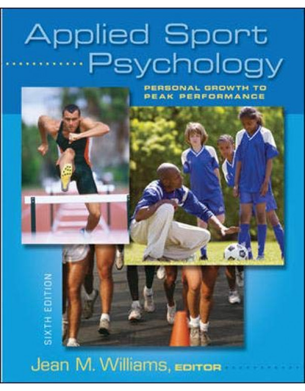 Applied Sport Psychology: Personal Growth To Peak Performance 6Th Edition By Williams, Jean (0073376531) (9780071267984)