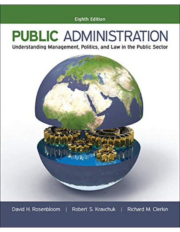 Public Administration: Understanding Management, Politics, and Law in the Public Sector 8th Edition By Rosenbloom, David (0073379158) (9780073379159)
