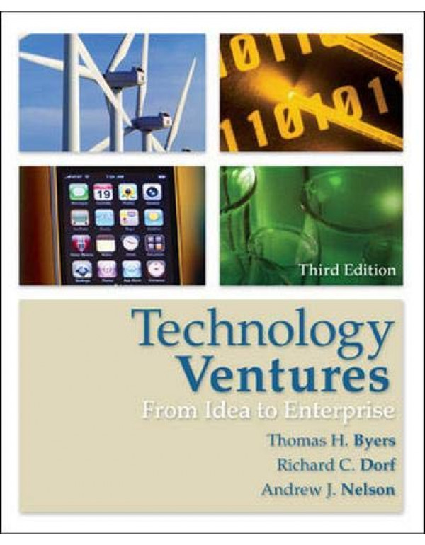 Technology Ventures: From Idea to Enterprise By Byers, Thomas (0073380180) (9780071289214)