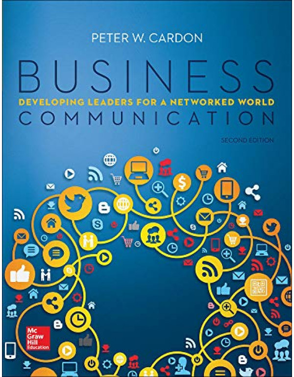 Business Communication: Developing Leaders for a Networked World 2nd Edition By Cardon, Peter (0073403288) (9780073403281)