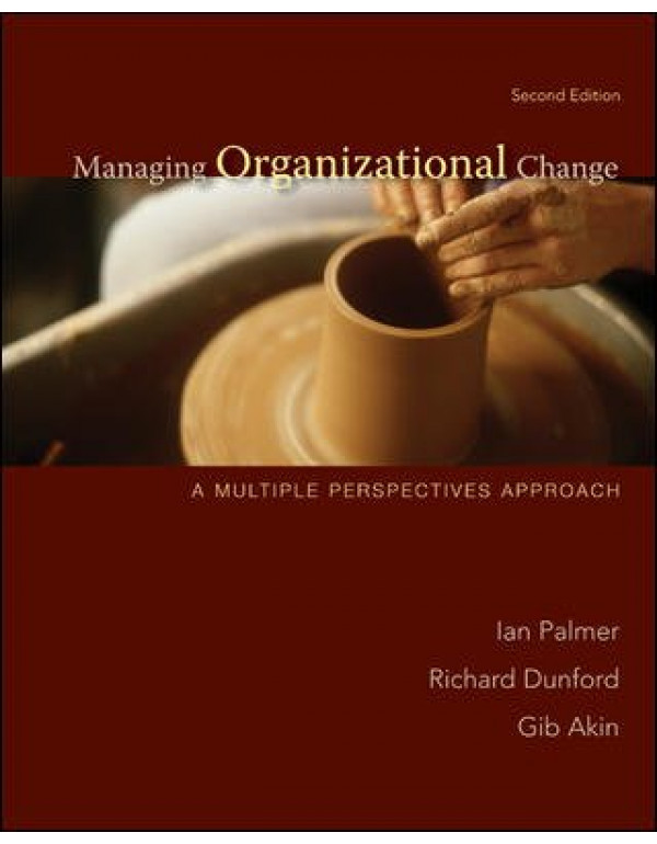 Managing Organizational Change: A Multiple Perspectives Approach 2nd Edition By Palmer, Ian (0073404993) (9780073404998)