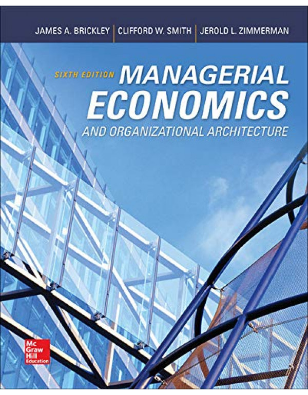 Managerial Economics and Organizational Architecture 6e By Brickley, James (0073523143) (9780073523149)