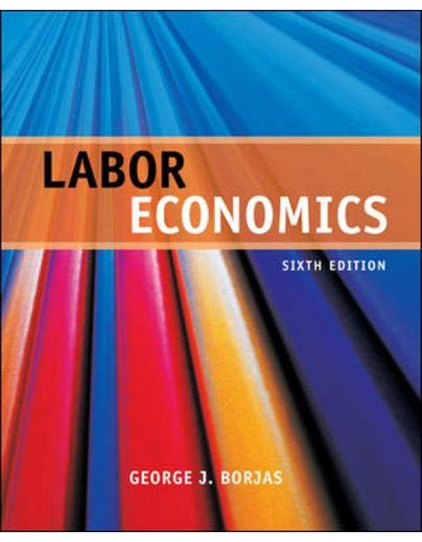 Labor Economics 6th Edition By Borjas, George (0073523208) (9780073523200)