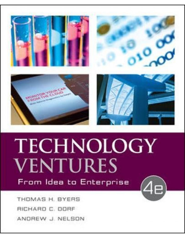 Technology Ventures: From Idea to Enterprise By Byers, Thomas (0073523429) (9780073523422)