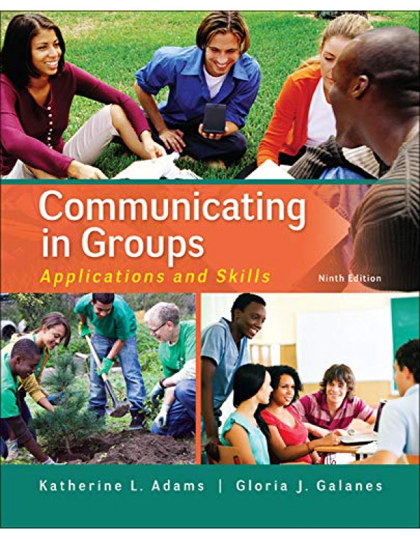 Communicating in Groups: Applications and Skills By Adams, Katherine (0073523860) (9780073523866)