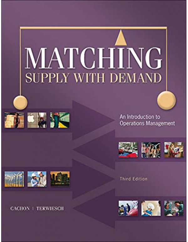 Matching Supply with Demand: An Introduction to Operations Management 3rd Edition By Cachon, Gerard (0073525200) (9780073525204)