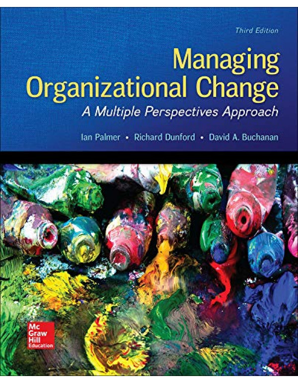 Managing Organizational Change: A Multiple Perspectives Approach By Palmer, Ian (0073530530) (9780073530536)