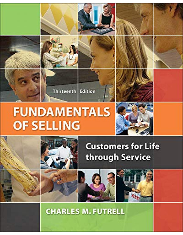 Fundamentals of Selling: Customers for Life through Service 13th Edition By Futrell, Charles (0077861019) (9780077861018)