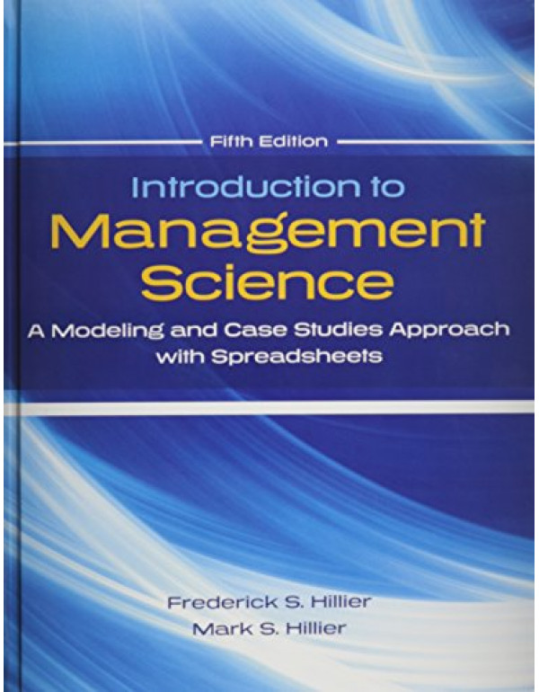 Introduction to Management Science: A Modeling and Case Studies Approach with Spreadsheets By Hillier, Frederick S (0078024064) (9780078024061)
