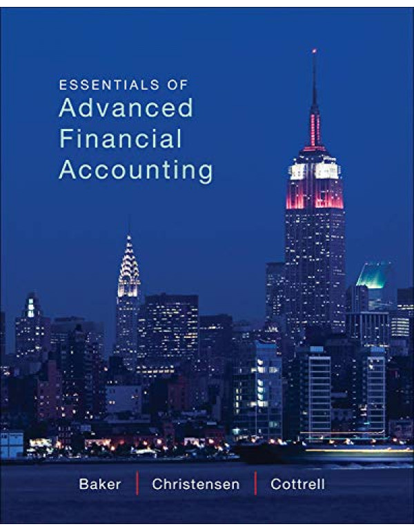 Essentials of Advanced Financial Accounting 1st Edition By Baker, Richard (0078025648) (9780078025648)