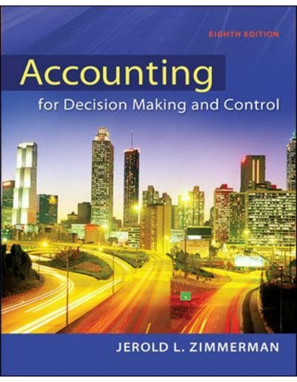 Accounting for Decision Making and Control 8th Edition By Zimmerman, Jerold (0078025745) (9780078025747)