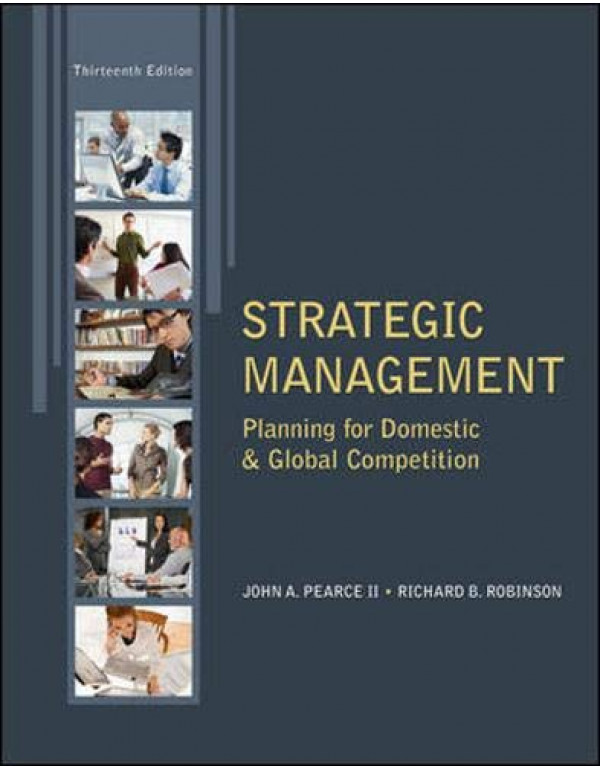 Strategic Management: Planning For Domestic & Global Competition 13Th Edition By Pearce, John (0078029295) (9780071326391)