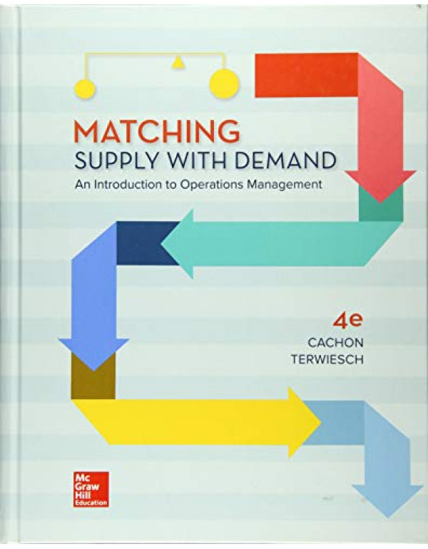 Matching Supply with Demand: An Introduction to Operations Management By Cachon, Gerard (0078096650) (9780078096655)