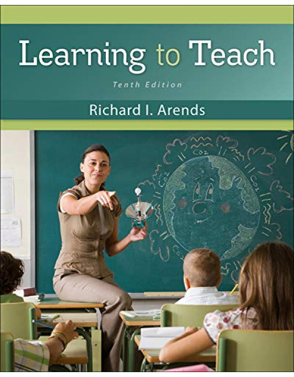 Learning to Teach 10th Edition By Arends, Richard (0078110300) (9780078110306)