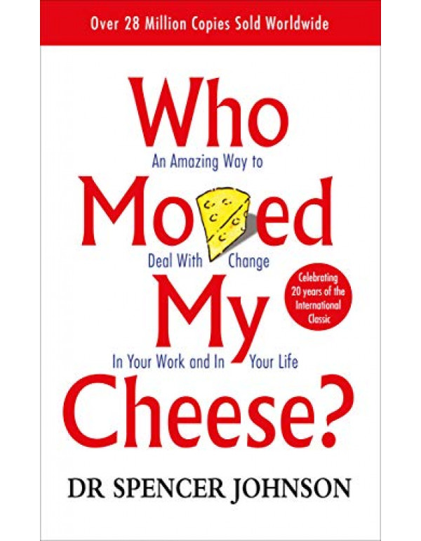 Who Moved My Cheese? By Spencer Johnson (0091816971) (9780091816971) (0399144463) (9780399144462)