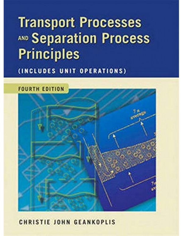Transport Processes And Separation Process Principles (Includes Unit Operations) 4th Edition 4th Edition  By Geankoplis, Christie (013101367X) (9789332549432)