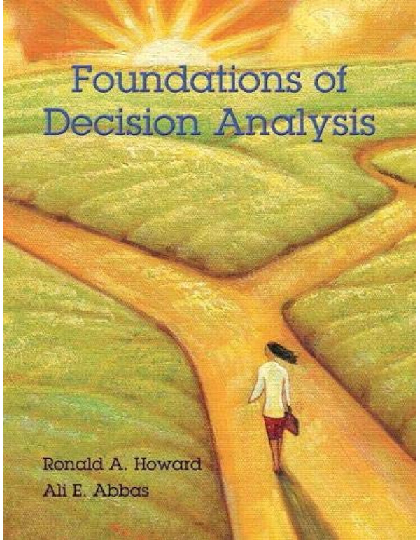 Foundations of Decision Analysis By Howard, Ronald (0132336243) (9780132336246)