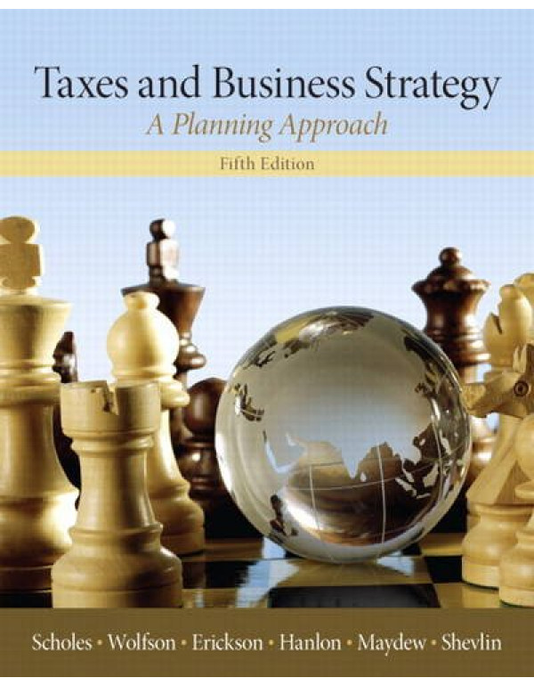 Taxes & Business Strategy (5th Edition) By Scholes, Myron S. (0132752670) (9780132752671)
