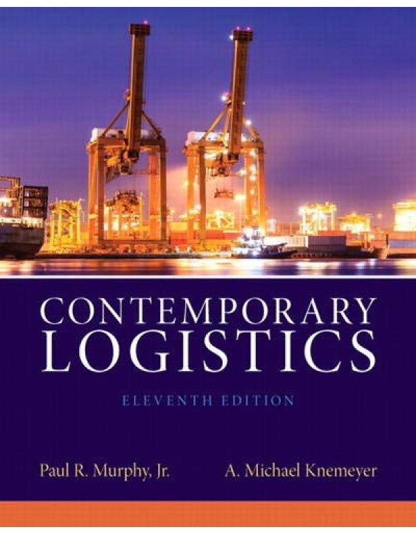 Contemporary Logistics (11th Edition) By Murphy Jr., Paul R. (0132953463) (9780132953467)
