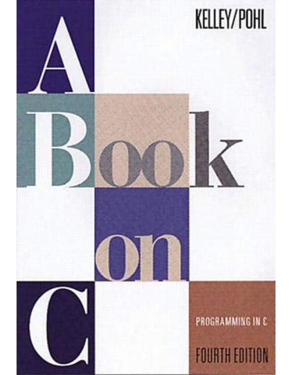 A Book on C, 4e By Kelley, Al (0201183994) (978813...