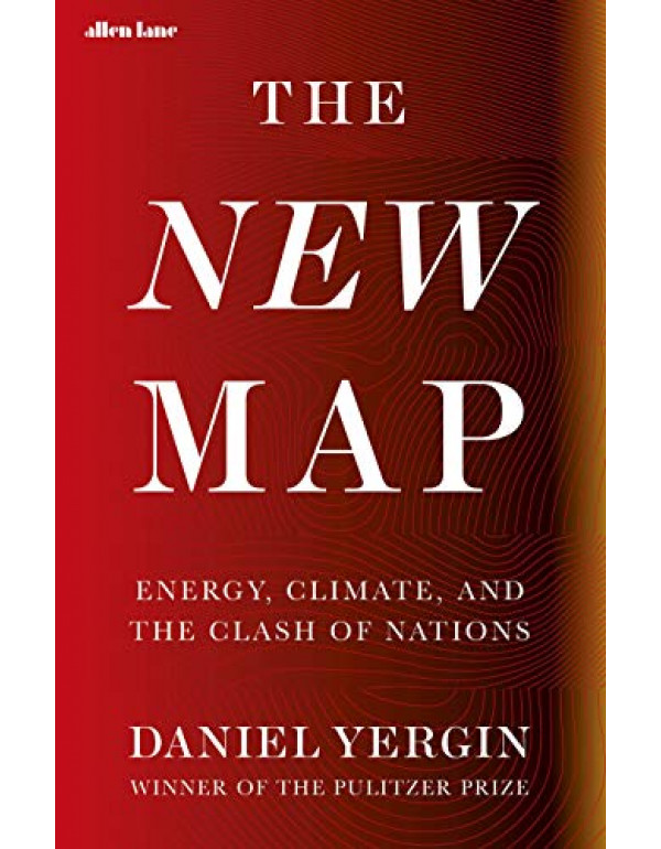 The New Map: Energy, Climate, and the Clash of Nations By Daniel Yergin  (0241517710) (9780241517710)