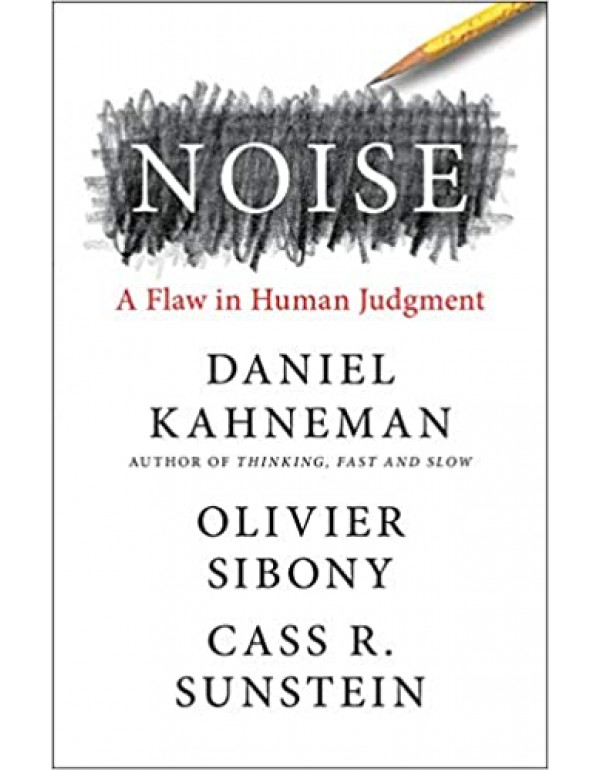 Noise: A Flaw in Human Judgment by Daniel Kahneman (0316451401) (9780316451406)