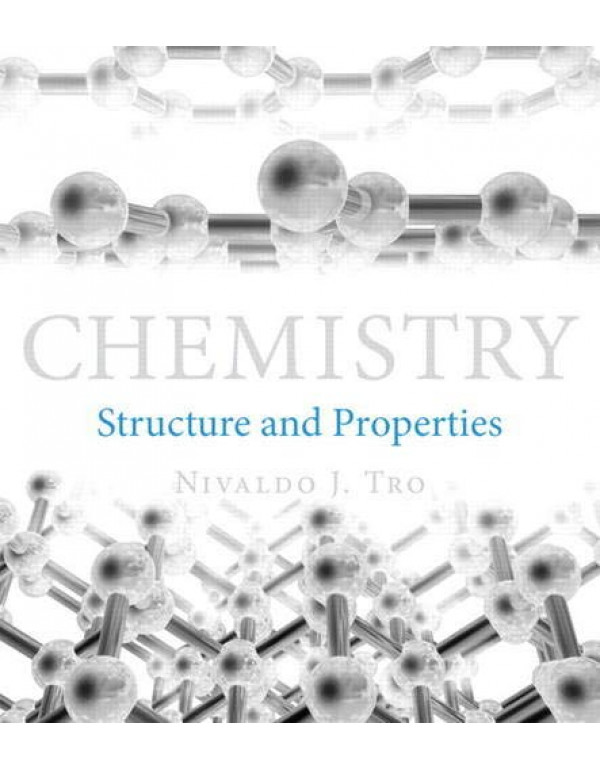 Chemistry: Structure and Properties By Tro, Nivaldo J. (0321834682) (9780321834683)