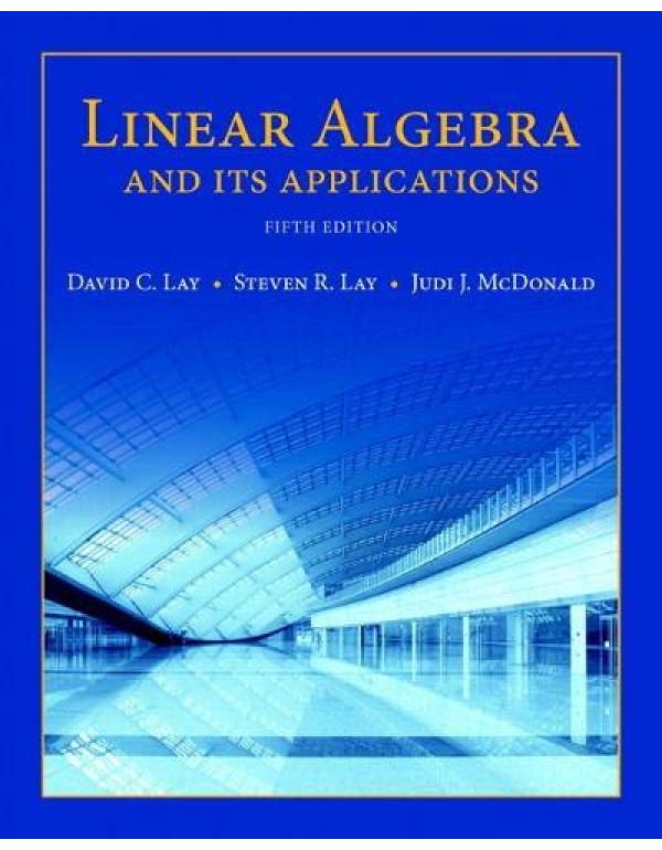 Linear Algebra and Its Applications by David Lay, Steven Lay, Judi McDonald 5th Edition (032198238X) (9780321982384)