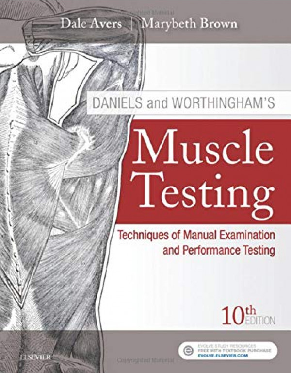 Daniels and Worthingham's Muscle Testing: Techniques of Manual Examination and Performance Testing 10th Edition By Avers PT  DPT  PhD  FAPTA, Dale (0323569145) (9780323569149)