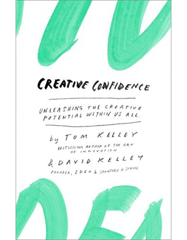 Creative Confidence: Unleashing the Creative Potential Within Us All by Tom Kelley (038534936X) (9780385349369)