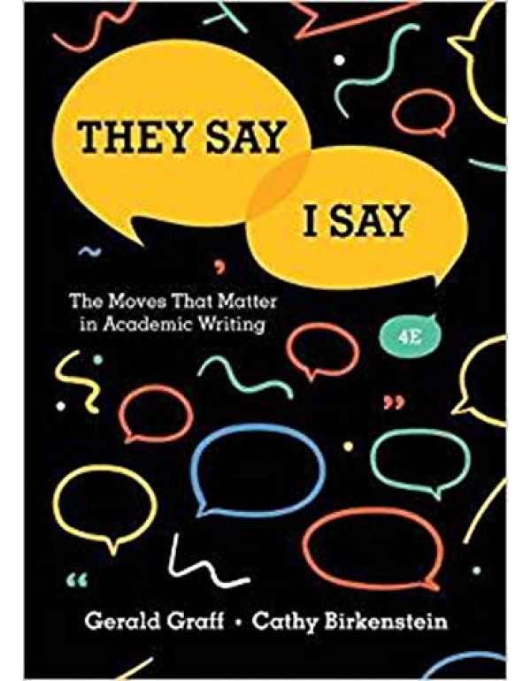 They Say / I Say: The Moves That Matter in Academic Writing by Gerald Graff,  Cathy Birkenstein 4th Edition (0393631672) (9780393631678)