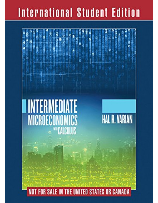 Intermediate Microeconomics with Calculus: A Modern Approach, International Student Edition By Hal R. Varian (0393937143) (9780393937145)