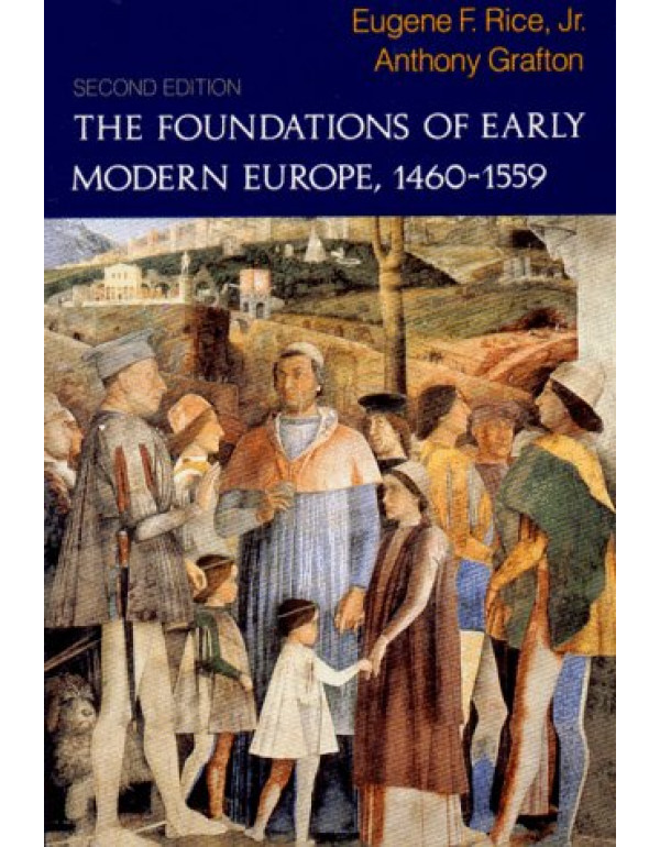 The Foundations of Early Modern Europe, 1460-155 By Eugene F. Rice Jr. (0393963047) (9780393963045)