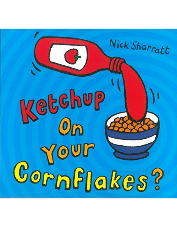 Ketchup on Your Cornflakes By Sharratt, Nick (0439950643) (9780439950640)