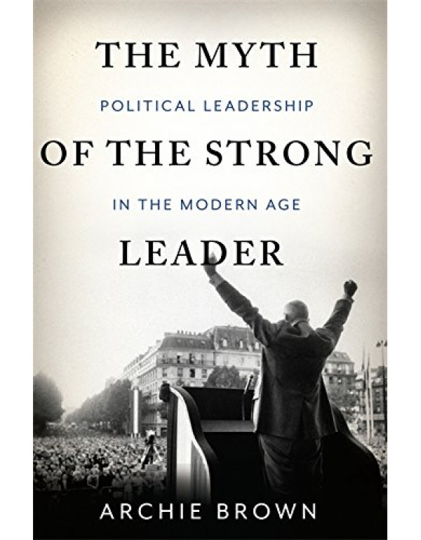 The Myth of a Strong Leader By Archie Brown (0465027660) (9780465027668)
