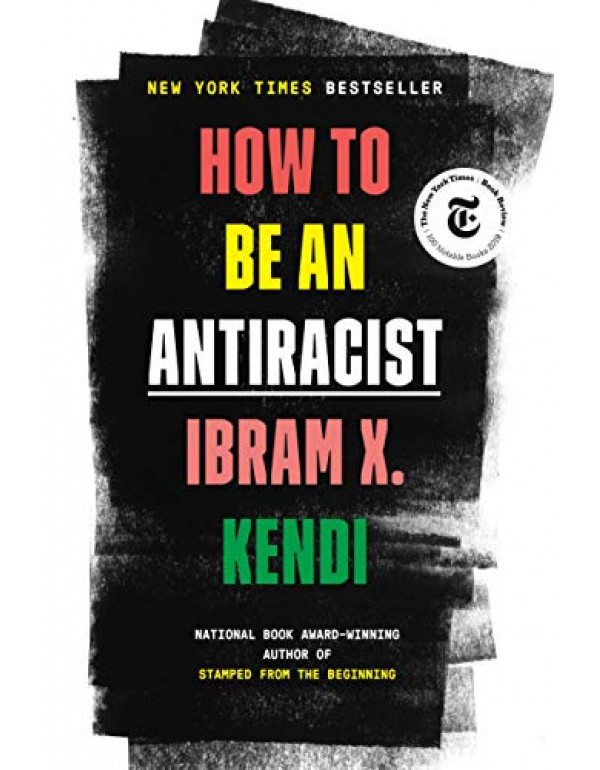 How to Be an Antiracist By Kendi, Ibram X. (0525509283) (9780525509288)